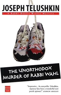The Unorthodox Murder of Rabbi Wahl - Telushkin, Joseph, Rabbi