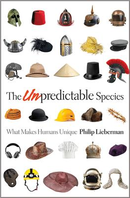The Unpredictable Species: What Makes Humans Unique - Lieberman, Philip