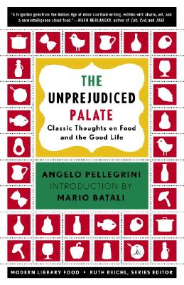 The Unprejudiced Palate: Classic Thoughts on Food and the Good Life - Pellegrini, Angelo M, and Reichl, Ruth (Editor), and Batali, Mario (Foreword by)