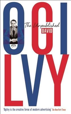The Unpublished David Ogilvy - Ogilvy, David
