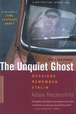 The Unquiet Ghost: Russians Remember Stalin - Hochschild, Adam