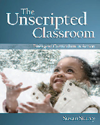 The Unscripted Classroom: Emergent Curriculum in Action - Stacey, Susan