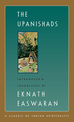 The Upanishads - Easwaran, Eknath (Translated by), and Nagler, Michael N, Professor (Afterword by)