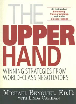 The Upper Hand: Winning Strategies from World-Class Negotiators - Benoliel, Michael, and Cashdan, Linda