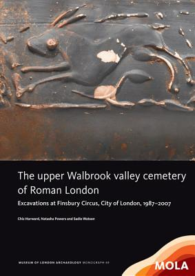 The Upper Walbrook Valley Cemetery of Roman London: Excavations at Finsbury Circus, City of London, 1987-2007 - Harward, Chiz