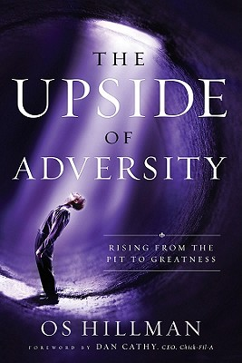 The Upside of Adversity - Hillman, Os, and Cathy, Dan (Foreword by)