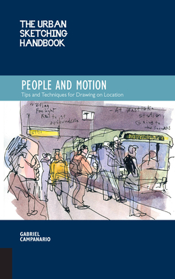 The Urban Sketching Handbook: People and Motion: Tips and Techniques for Drawing on Location - Campanario, Gabriel