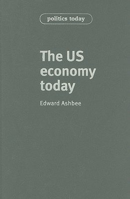 The Us Economy Today - Ashbee, Edward