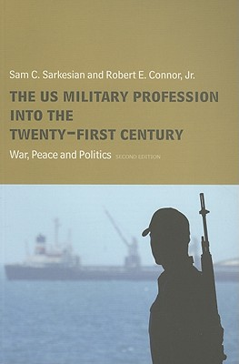 The Us Military Profession Into the 21st Century: War, Peace and Politics - Sarkesian, Sam, and Connor, Robert