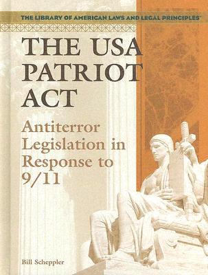 The USA Patriot ACT: Antiterror Legislation in Response to 9/11 - Scheppler, Bill