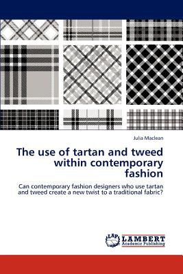 The Use of Tartan and Tweed Within Contemporary Fashion - MacLean, Julia