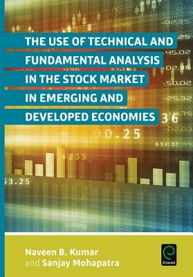 The Use of Technical and Fundamental Analysis in the Stock Market in Emerging and Developed Economies - Kumar, Naveen B, and Mohapatra, Sanjay