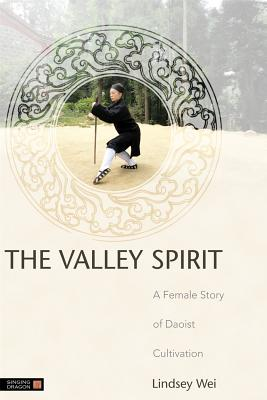 The Valley Spirit: A Female Story of Daoist Cultivation - Wei, Lindsey