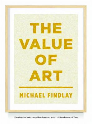 The Value of Art: Money, Power, Beauty - Findlay, Michael