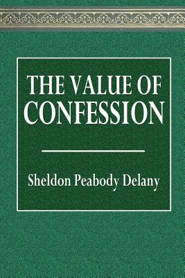 The Value of Confession - Delany, Selden Peabody