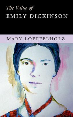 The Value of Emily Dickinson - Loeffelholz, Mary