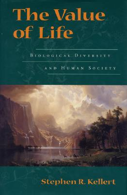 The Value of Life: Biological Diversity and Human Society - Kellert, Stephen R, Professor, Ph.D.