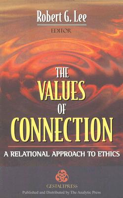 The Values of Connection: A Relational Approach to Ethics - Lee, Robert G (Editor)