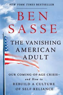 The Vanishing American Adult: Our Coming-Of-Age Crisis--And How to Rebuild a Culture of Self-Reliance - Sasse, Ben
