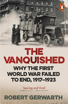 The Vanquished: Why the First World War Failed to End, 1917-1923 - Gerwarth, Robert