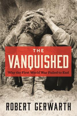 The Vanquished: Why the First World War Failed to End - Gerwarth, Robert