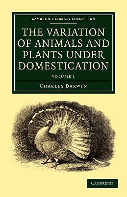 The Variation of Animals and Plants Under Domestication - Darwin, Charles, Professor, and Charles, Darwin