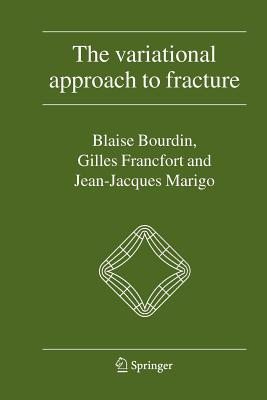The Variational Approach to Fracture - Bourdin, Blaise, and Francfort, Gilles A., and Marigo, Jean-Jacques