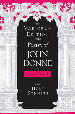 The Variorum Edition of the Poetry of John Donne: The Holy Sonnets - Donne, John, and Stringer, Gary A. (Editor), and Flynn, Dennis (Editor)