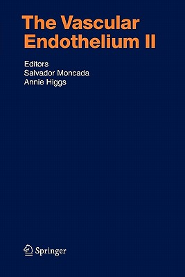 The Vascular Endothelium: v. 2 - Moncada, Salvador (Volume editor), and Higgs, Annie (Volume editor)