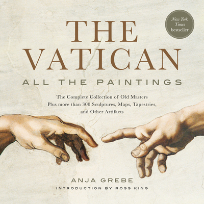 The Vatican: All the Paintings: The Complete Collection of Old Masters, Plus More Than 300 Sculptures, Maps, Tapestries, and Other Artifacts - Grebe, Anja, and King, Ross (Introduction by)