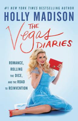The Vegas Diaries: Romance, Rolling the Dice, and the Road to Reinvention - Madison, Holly