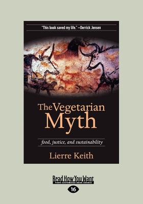 The Vegetarian Myth: Food, Justice, and Sustainability (Large Print 16pt) - Keith, Lierre