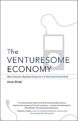 The Venturesome Economy: How Innovation Sustains Prosperity in a More Connected World - Bhide, Amar, Dr.