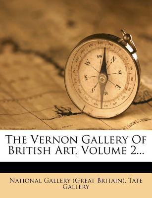 The Vernon Gallery of British Art, Volume 2... - Gallery, Tate