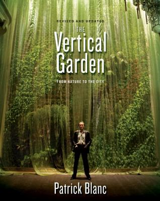 The Vertical Garden: From Nature to the City - Blanc, Patrick