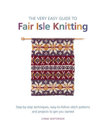 The Very Easy Guide to Fair Isle Knitting - Watterson, Lynne