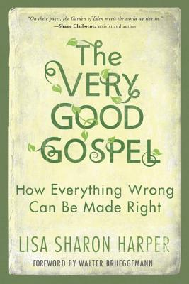 The Very Good Gospel: How Everything Wrong Can Be Made Right - Harper, Lisa Sharon, Ma, Mfa, and Brueggemann, Walter (Foreword by)