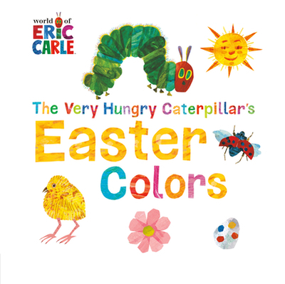 The Very Hungry Caterpillar's Easter Colors - Carle, Eric (Illustrator)