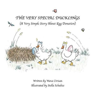 The Very Special Ducklings: A Very Simple Story about Egg Donation - Cirisan, Wava