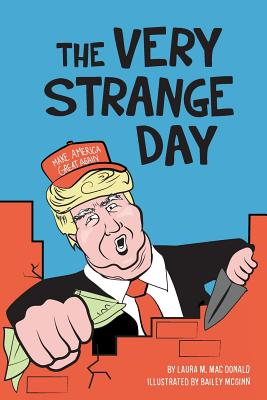 The Very Strange Day: Hey Losers! Trump Children's Book for Adults - Mac Donald, Laura M