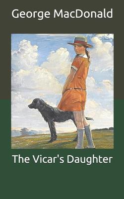 The Vicar's Daughter - MacDonald, George