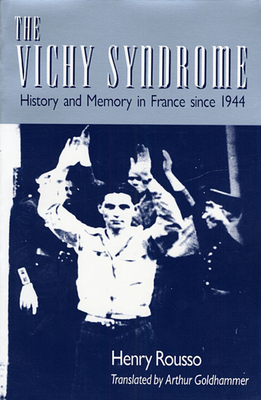 The Vichy Syndrome: History and Memory in France Since 1944 - Rousso, Henry, and Goldhammer, Arthur (Translated by), and Hoffmann, Stanley (Foreword by)