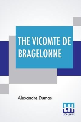 The Vicomte De Bragelonne - Dumas, Alexandre