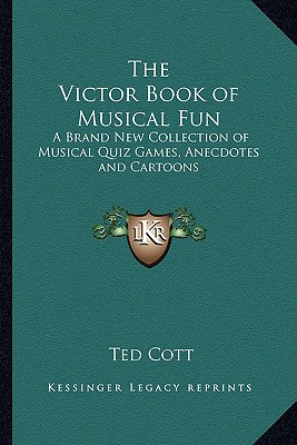 The Victor Book of Musical Fun: A Brand New Collection of Musical Quiz Games, Anecdotes and Cartoons - Cott, Ted