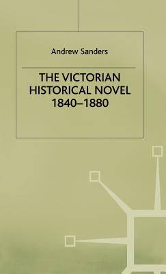 The Victorian Historical Novel 1840-1880 - Sanders, A, and Whishaw, Ian Q