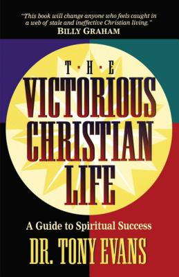 The Victorious Christian Life - Evans, Tony