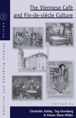 The Viennese Cafe and Fin-de-Siecle Culture - Ashby, Charlotte (Editor), and Gronberg, Tag (Editor), and Shaw-Miller, Simon (Editor)