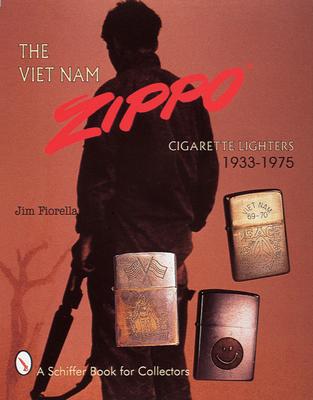 The Viet Nam Zippo(r): Cigarette Lighters 1933-1975 - Fiorella, Jim