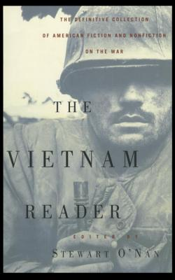 The Vietnam Reader: The Definitive Collection of Fiction and Nonfiction on the War - O'Nan, Stewart (Editor)