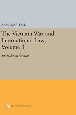 The Vietnam War and International Law, Volume 3: The Widening Context - Falk, Richard A.